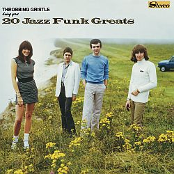 throwing gristle - 20 Jazz Funk Greats