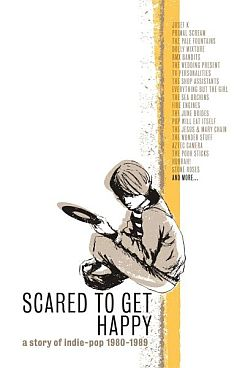 scared to get happy - a story of indie-pop 1980-1989