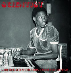 scientist-the dub album they didn't want you to hea