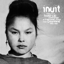 Inuit- 55 Historical Recordings- Traditional Music From Greenland