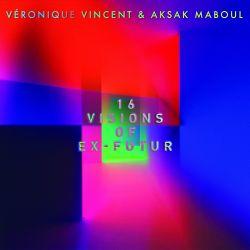 Véronique Vincent & Aksak Maboul - 16 Visions Of Ex-Futur