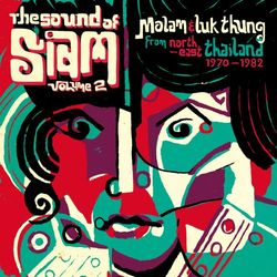 The Sound of Siam 2North-East Thailand 1970-1982
