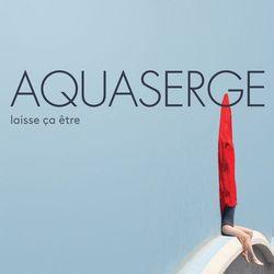 Aquaserge - Laisse ca eétre