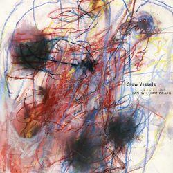 Ian William Craig - Slow Vessels