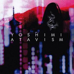 yoshimi 2017 - Atavism