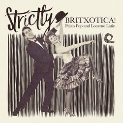 va - Strictly Britxotica! Palais Pop And Locarno Latin