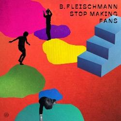 B. Fleischmann Stop Making Fans