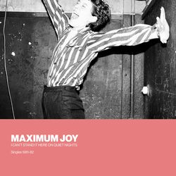 Maximum Joy - I Cant Stand It Here On Quiet Nights