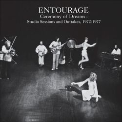Entourage - Ceremony of Dreams- Studio Sessions & Outtakes, 1972-1977