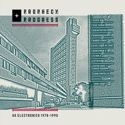 Prophecy + Progress - UK Electronics 1978-1990