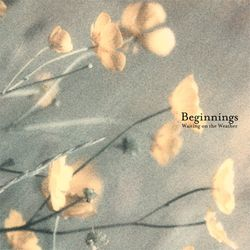 Beginnings ''Waiting On The Weather''