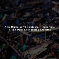 the colossal ithaca trio & the deus ex machina arkestra