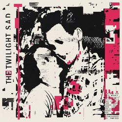 The Twilight Sad - It Wont Be Like This All The Time (2019)