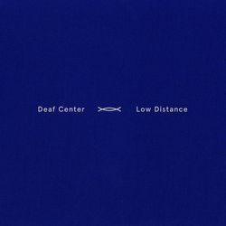 Deaf Center - 2019 - Low Distance (Sonic Pieces)